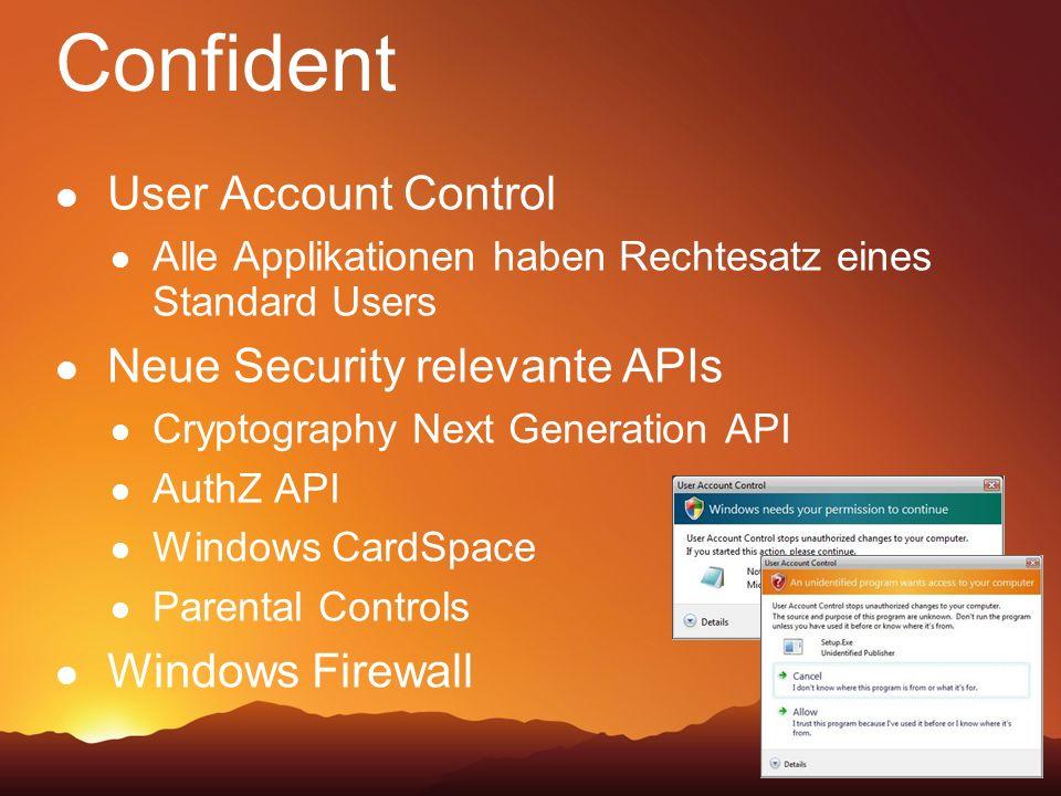 Confident User Account Control Alle Applikationen haben Rechtesatz eines Standard Users Neue Security relevante APIs Cryptography Next Generation API