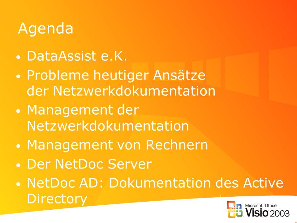 Agenda DataAssist e.K. Probleme heutiger Ansätze der Netzwerkdokumentation Management der Netzwerkdokumentation Management von Rechnern Der NetDoc Ser