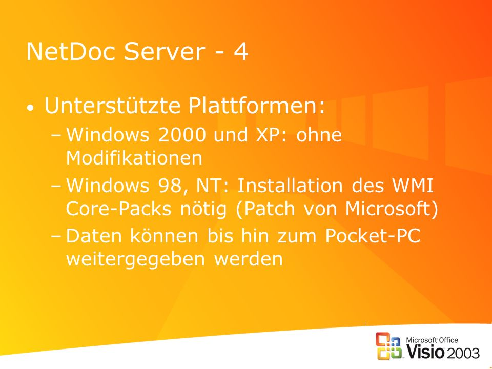 NetDoc Server - 4 Unterstützte Plattformen: –Windows 2000 und XP: ohne Modifikationen –Windows 98, NT: Installation des WMI Core-Packs nötig (Patch vo