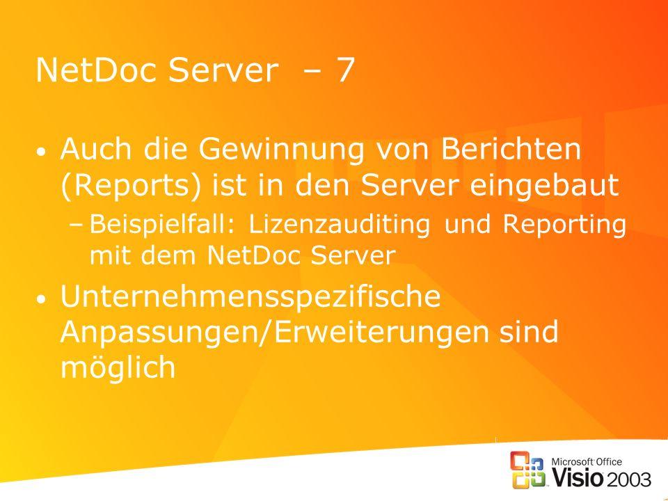 NetDoc Server – 7 Auch die Gewinnung von Berichten (Reports) ist in den Server eingebaut –Beispielfall: Lizenzauditing und Reporting mit dem NetDoc Se