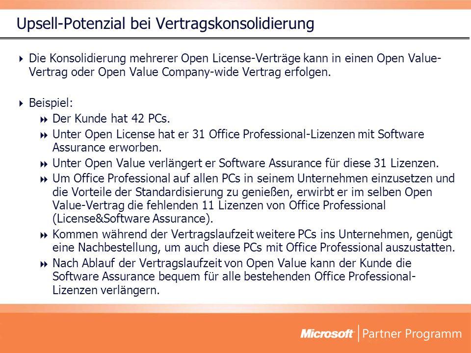 Upsell-Potenzial bei Vertragskonsolidierung Die Konsolidierung mehrerer Open License-Verträge kann in einen Open Value- Vertrag oder Open Value Company-wide Vertrag erfolgen.
