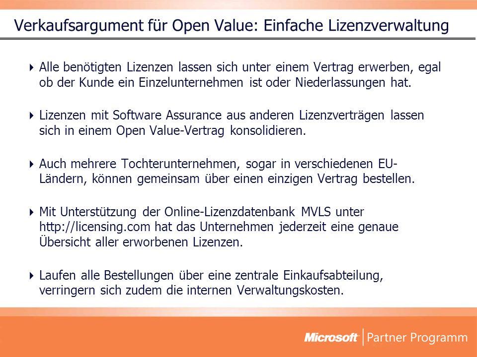 Verkaufsargument für Open Value: Einfache Lizenzverwaltung Alle benötigten Lizenzen lassen sich unter einem Vertrag erwerben, egal ob der Kunde ein Einzelunternehmen ist oder Niederlassungen hat.