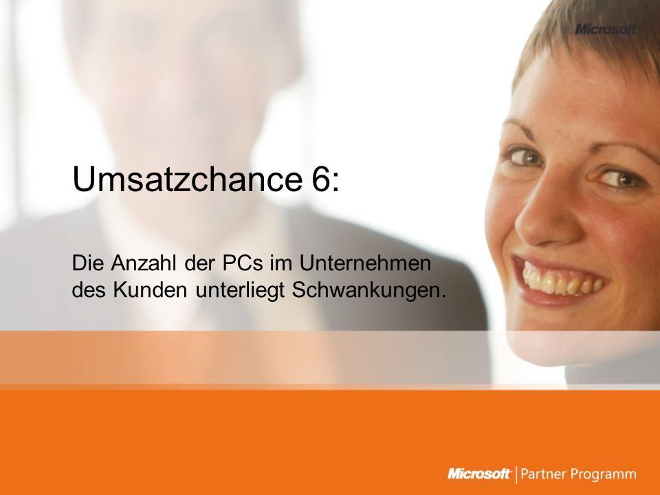 Umsatzchance 6: Die Anzahl der PCs im Unternehmen des Kunden unterliegt Schwankungen.