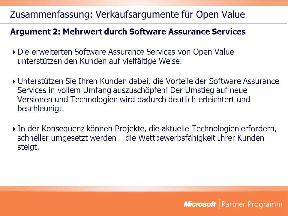 Zusammenfassung: Verkaufsargumente für Open Value Argument 2: Mehrwert durch Software Assurance Services Die erweiterten Software Assurance Services von Open Value unterstützen den Kunden auf vielfältige Weise.