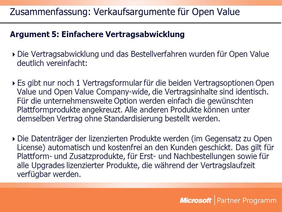 Zusammenfassung: Verkaufsargumente für Open Value Argument 5: Einfachere Vertragsabwicklung Die Vertragsabwicklung und das Bestellverfahren wurden für Open Value deutlich vereinfacht: Es gibt nur noch 1 Vertragsformular für die beiden Vertragsoptionen Open Value und Open Value Company-wide, die Vertragsinhalte sind identisch.