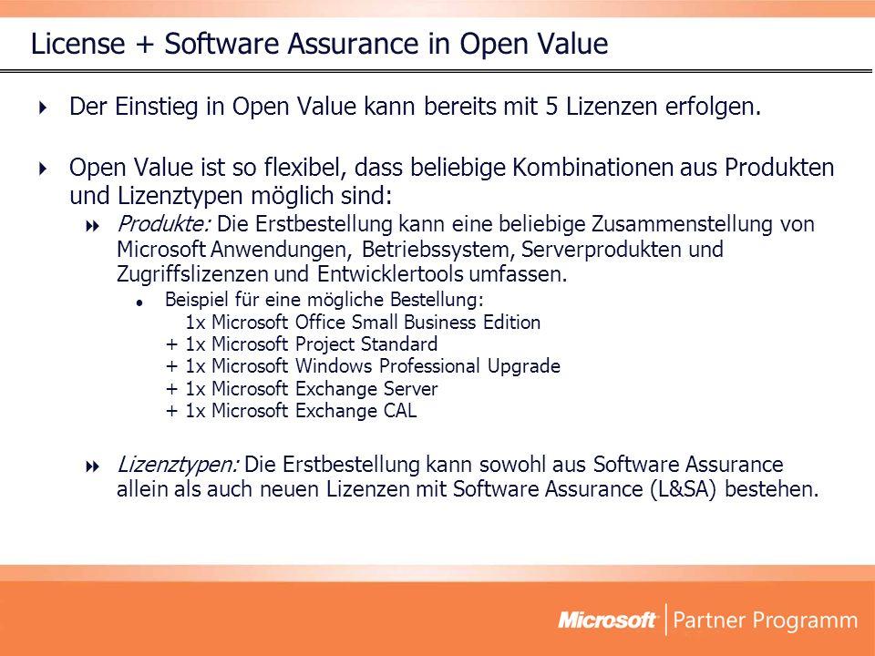 License + Software Assurance in Open Value Der Einstieg in Open Value kann bereits mit 5 Lizenzen erfolgen. Open Value ist so flexibel, dass beliebige