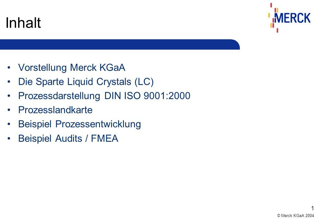 © Merck KGaA 2004 1 Inhalt Vorstellung Merck KGaA Die Sparte Liquid Crystals (LC) Prozessdarstellung DIN ISO 9001:2000 Prozesslandkarte Beispiel Prozessentwicklung Beispiel Audits / FMEA