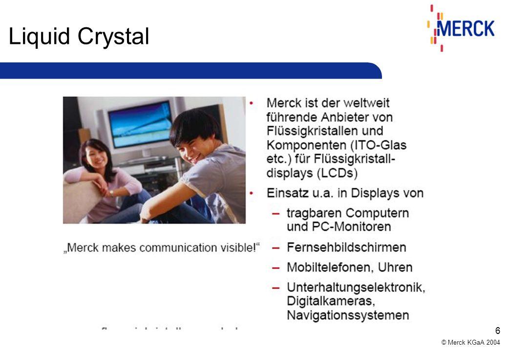 © Merck KGaA 2004 5 Flüssigkristall-Anwendungen Schwerpunkte: –Notebooks –Mobiltelefone, Organizer, PDAs, Elektronikspielzeug –PC-Monitore und TV-Gerä
