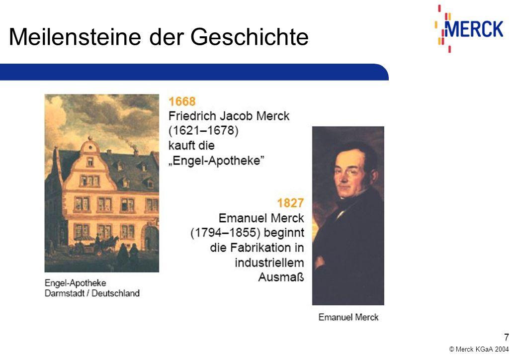 © Merck KGaA 2004 7 Meilensteine der Geschichte