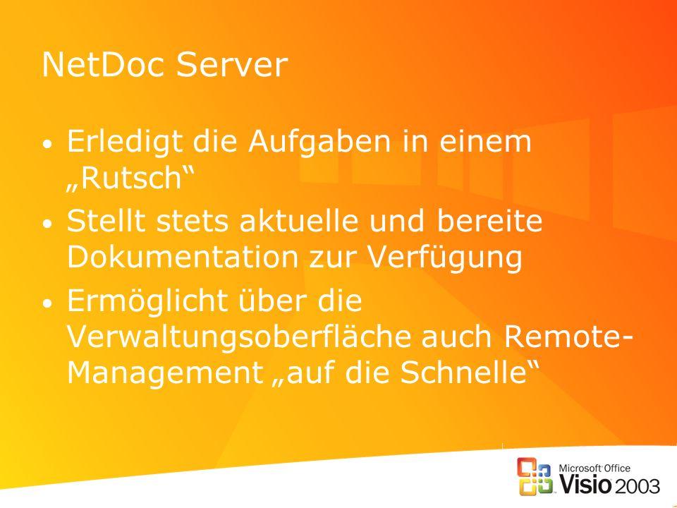 NetDoc Server Erledigt die Aufgaben in einem Rutsch Stellt stets aktuelle und bereite Dokumentation zur Verfügung Ermöglicht über die Verwaltungsoberfläche auch Remote- Management auf die Schnelle