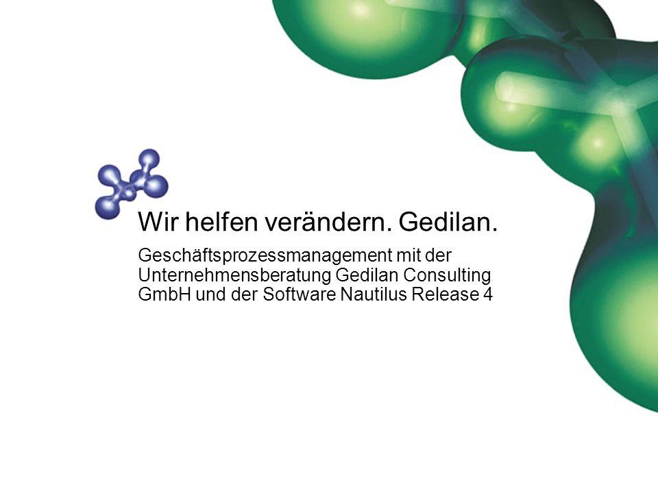 Wir helfen verändern. Gedilan. Geschäftsprozessmanagement mit der Unternehmensberatung Gedilan Consulting GmbH und der Software Nautilus Release 4