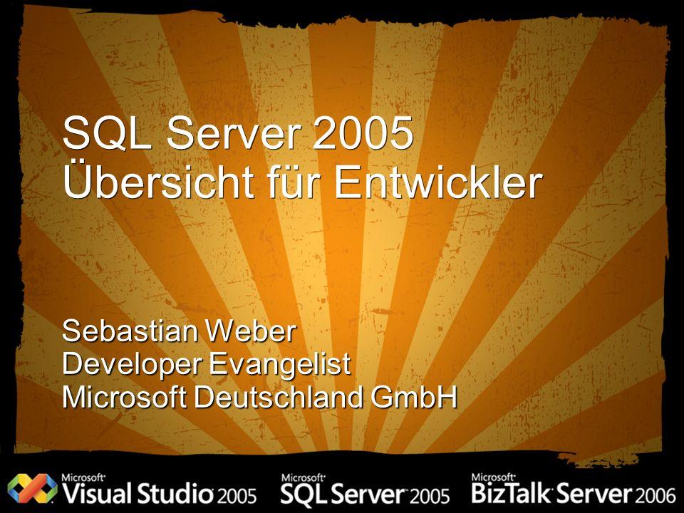 SQL Server 2005 Übersicht für Entwickler Sebastian Weber Developer Evangelist Microsoft Deutschland GmbH