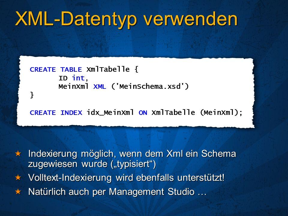XML-Datentyp verwenden Indexierung möglich, wenn dem Xml ein Schema zugewiesen wurde (typisiert) Indexierung möglich, wenn dem Xml ein Schema zugewiesen wurde (typisiert) Volltext-Indexierung wird ebenfalls unterstützt.