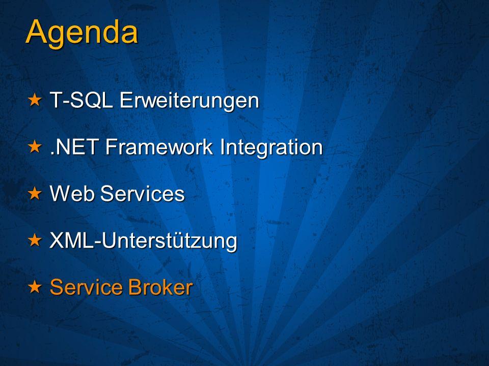 Agenda T-SQL Erweiterungen T-SQL Erweiterungen.NET Framework Integration.NET Framework Integration Web Services Web Services XML-Unterstützung XML-Unterstützung Service Broker Service Broker
