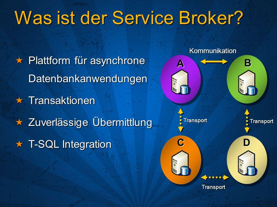 Was ist der Service Broker? A B KommunikationC Transport D Transport Transport Plattform für asynchrone Datenbankanwendungen Plattform für asynchrone