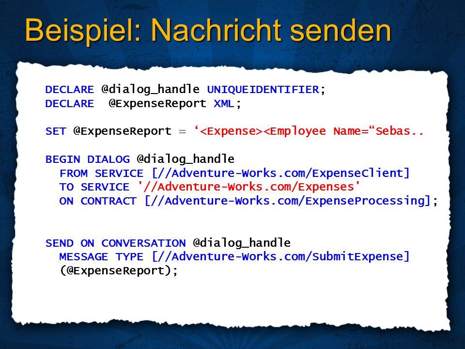 Beispiel: Nachricht senden DECLARE @dialog_handle UNIQUEIDENTIFIER; DECLARE @ExpenseReport XML; SET @ExpenseReport = <Employee Name=Sebas.. BEGIN DIAL