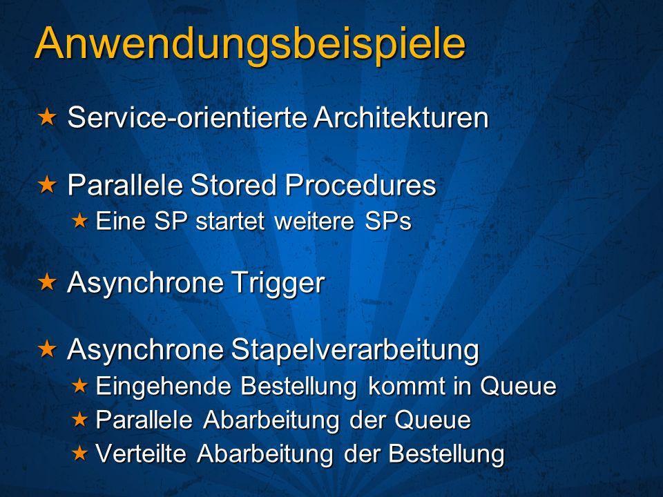 Anwendungsbeispiele Service-orientierte Architekturen Service-orientierte Architekturen Parallele Stored Procedures Parallele Stored Procedures Eine SP startet weitere SPs Eine SP startet weitere SPs Asynchrone Trigger Asynchrone Trigger Asynchrone Stapelverarbeitung Asynchrone Stapelverarbeitung Eingehende Bestellung kommt in Queue Eingehende Bestellung kommt in Queue Parallele Abarbeitung der Queue Parallele Abarbeitung der Queue Verteilte Abarbeitung der Bestellung Verteilte Abarbeitung der Bestellung