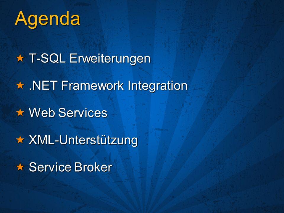 Agenda T-SQL Erweiterungen T-SQL Erweiterungen.NET Framework Integration.NET Framework Integration Web Services Web Services XML-Unterstützung XML-Unt