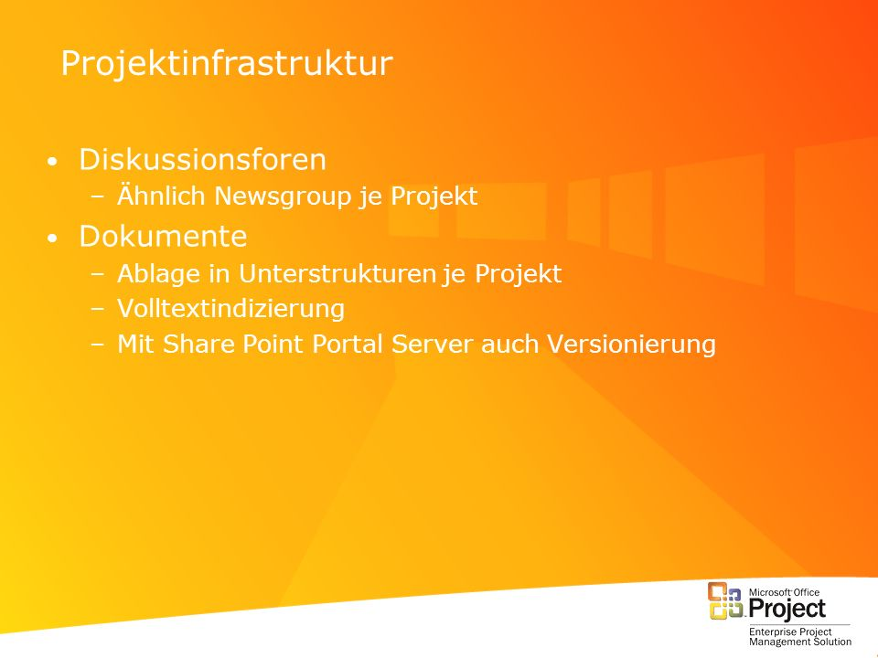 Diskussionsforen –Ähnlich Newsgroup je Projekt Dokumente –Ablage in Unterstrukturen je Projekt –Volltextindizierung –Mit Share Point Portal Server auc