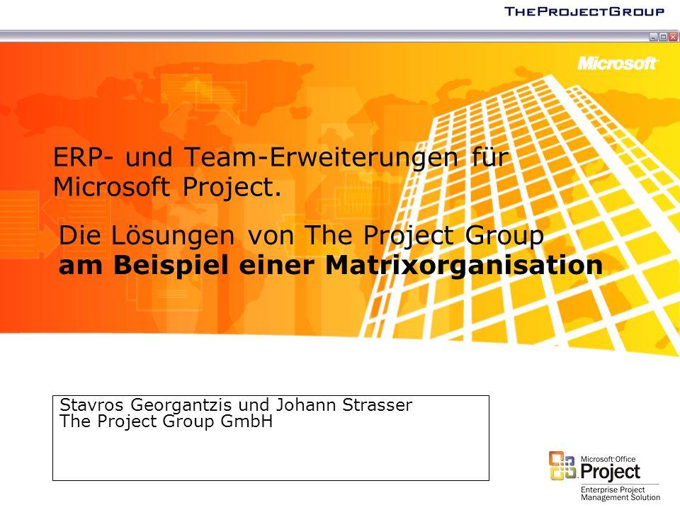 ERP- und Team-Erweiterungen für Microsoft Project. Stavros Georgantzis und Johann Strasser The Project Group GmbH Die Lösungen von The Project Group a