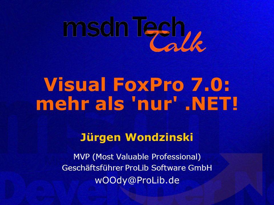 Visual FoxPro 7.0: mehr als 'nur'.NET! Jürgen Wondzinski MVP (Most Valuable Professional) Geschäftsführer ProLib Software GmbH wOOdy@ProLib.de