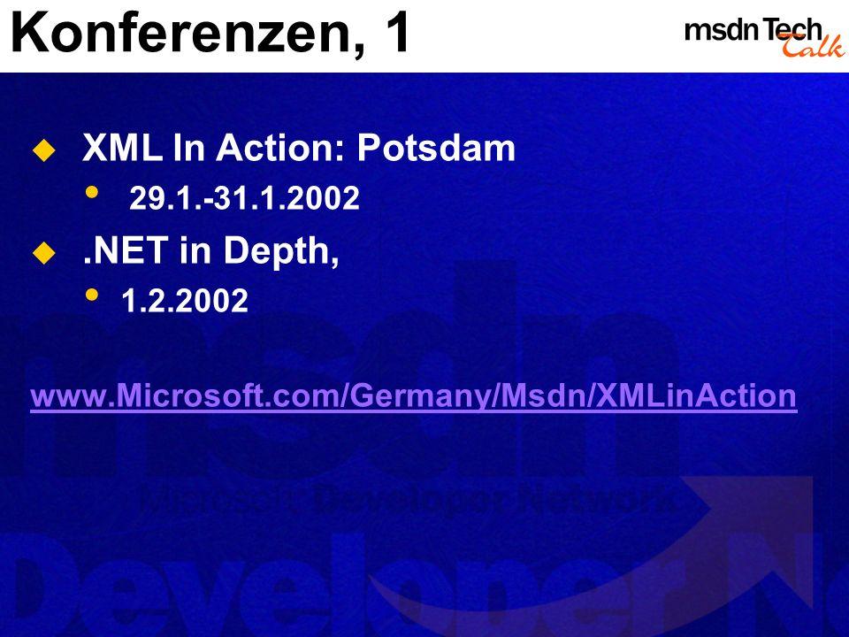 Konferenzen, 1 XML In Action: Potsdam 29.1.-31.1.2002.NET in Depth, 1.2.2002 www.Microsoft.com/Germany/Msdn/XMLinAction