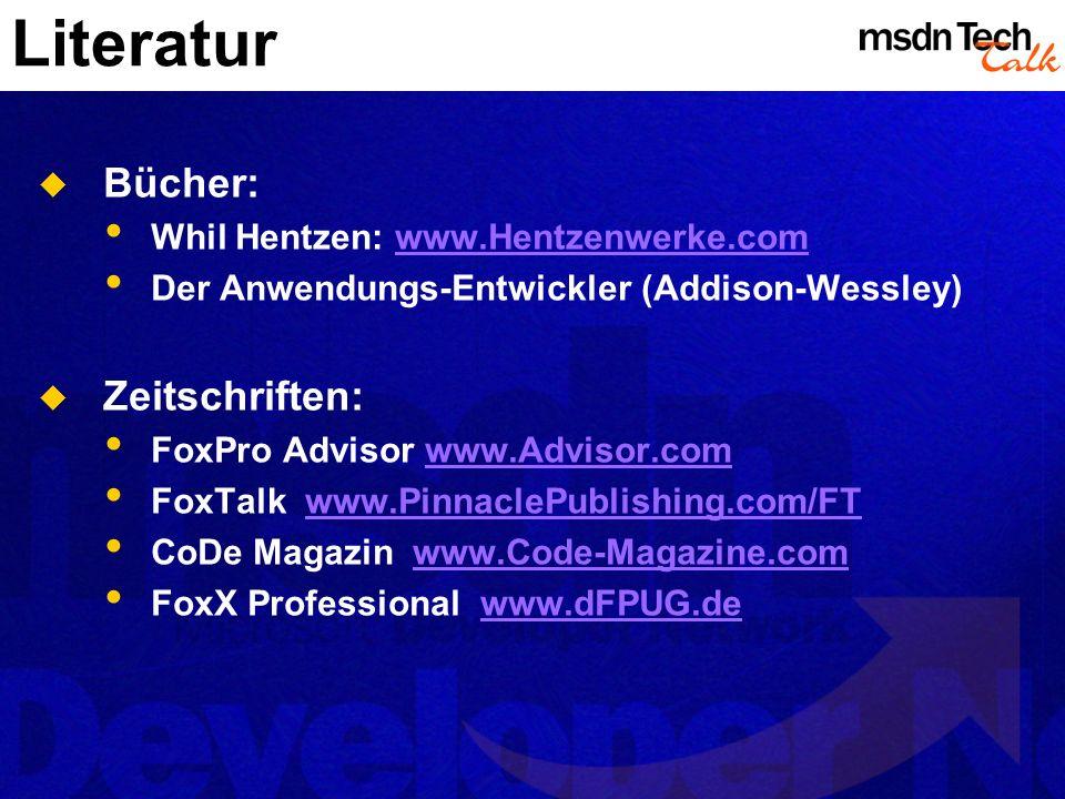 Literatur Bücher: Whil Hentzen: www.Hentzenwerke.comwww.Hentzenwerke.com Der Anwendungs-Entwickler (Addison-Wessley) Zeitschriften: FoxPro Advisor www