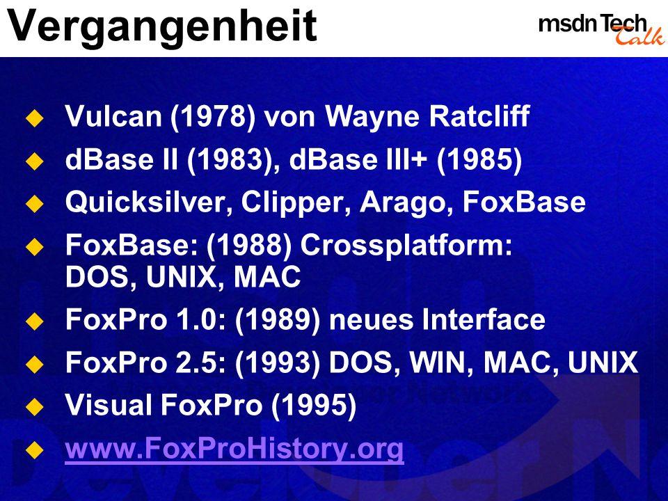 Vergangenheit Vulcan (1978) von Wayne Ratcliff dBase II (1983), dBase III+ (1985) Quicksilver, Clipper, Arago, FoxBase FoxBase: (1988) Crossplatform: