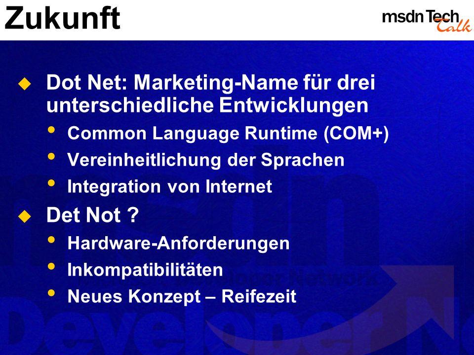 Zukunft Dot Net: Marketing-Name für drei unterschiedliche Entwicklungen Common Language Runtime (COM+) Vereinheitlichung der Sprachen Integration von
