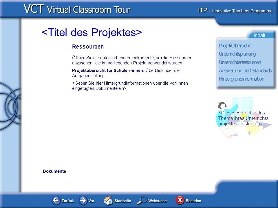 Ressourcen Öffnen Sie die untenstehenden Dokumente, um die Ressourcen anzusehen, die im vorliegenden Projekt verwendet wurden Projektübersicht für Sch