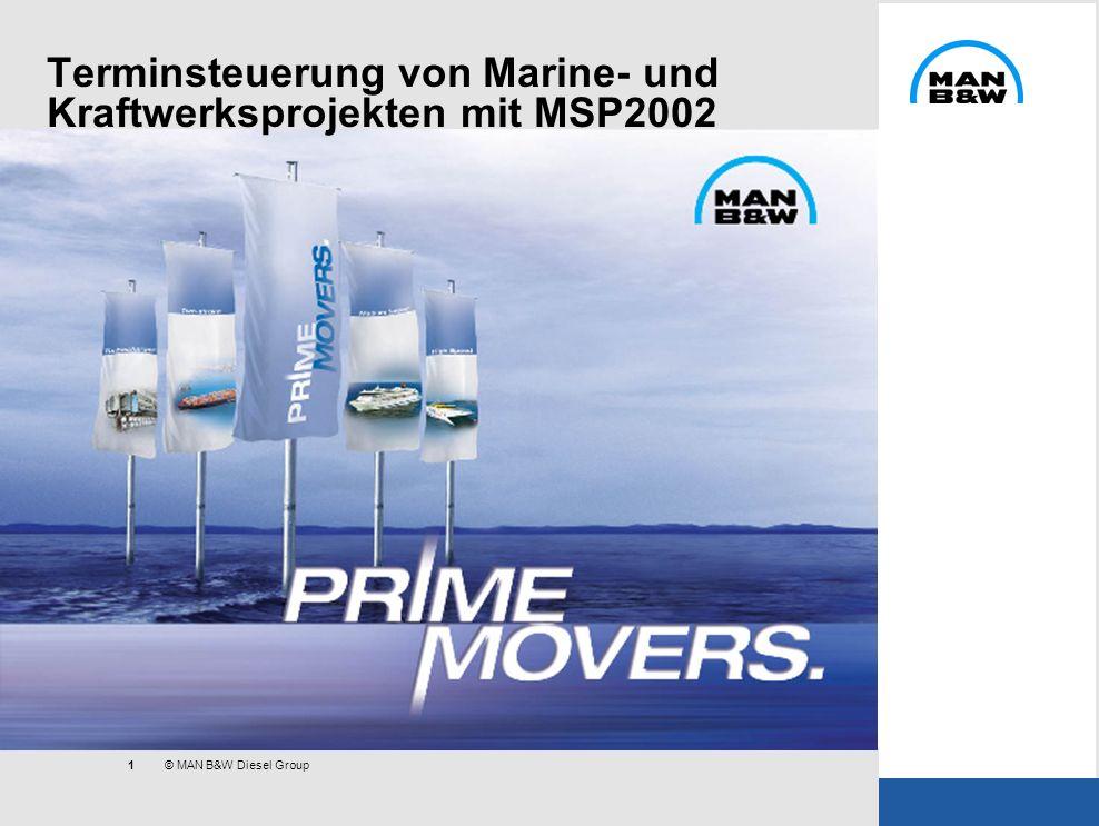 1 © MAN B&W Diesel Group Terminsteuerung von Marine- und Kraftwerksprojekten mit MSP2002