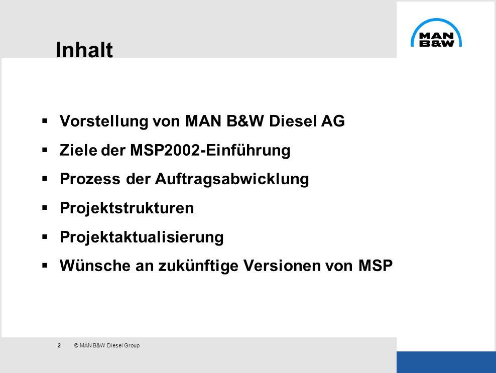 2 © MAN B&W Diesel Group Inhalt Vorstellung von MAN B&W Diesel AG Ziele der MSP2002-Einführung Prozess der Auftragsabwicklung Projektstrukturen Projek