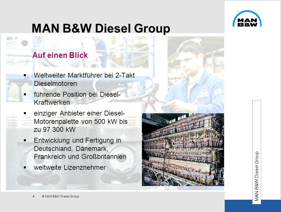 4 © MAN B&W Diesel Group MAN B&W Diesel Group Auf einen Blick MAN B&W Diesel Group Weltweiter Marktführer bei 2-Takt Dieselmotoren führende Position b