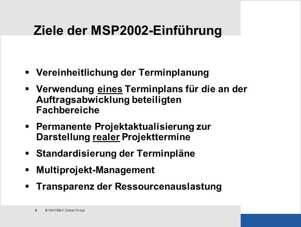 8 © MAN B&W Diesel Group Ziele der MSP2002-Einführung Vereinheitlichung der Terminplanung Verwendung eines Terminplans für die an der Auftragsabwicklu