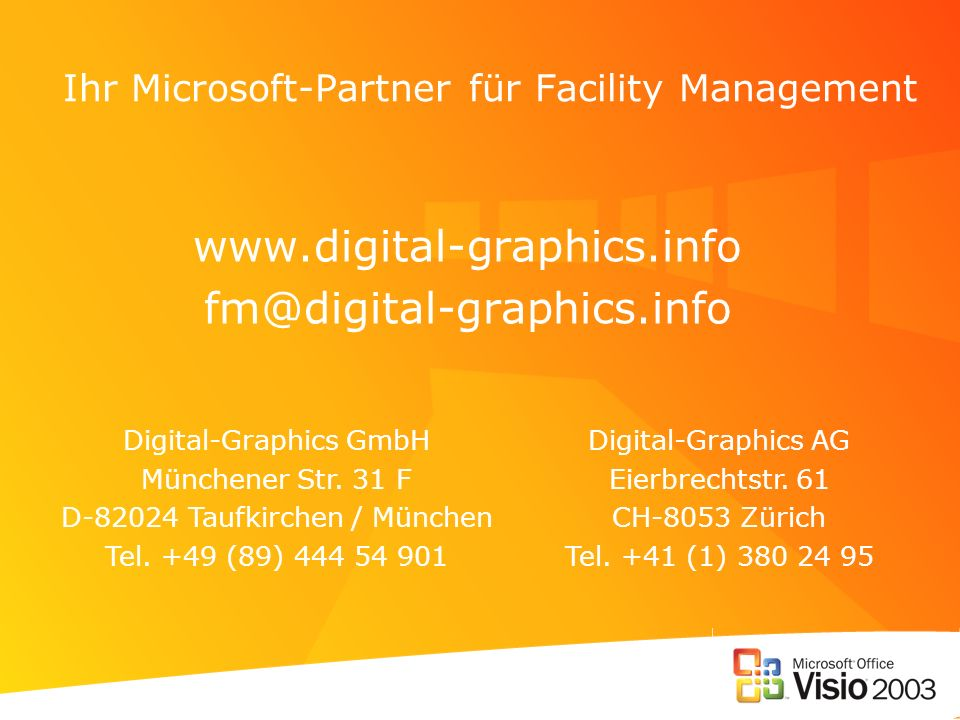 Ihr Microsoft-Partner für Facility Management www.digital-graphics.info fm@digital-graphics.info Digital-Graphics GmbH Münchener Str. 31 F D-82024 Tau