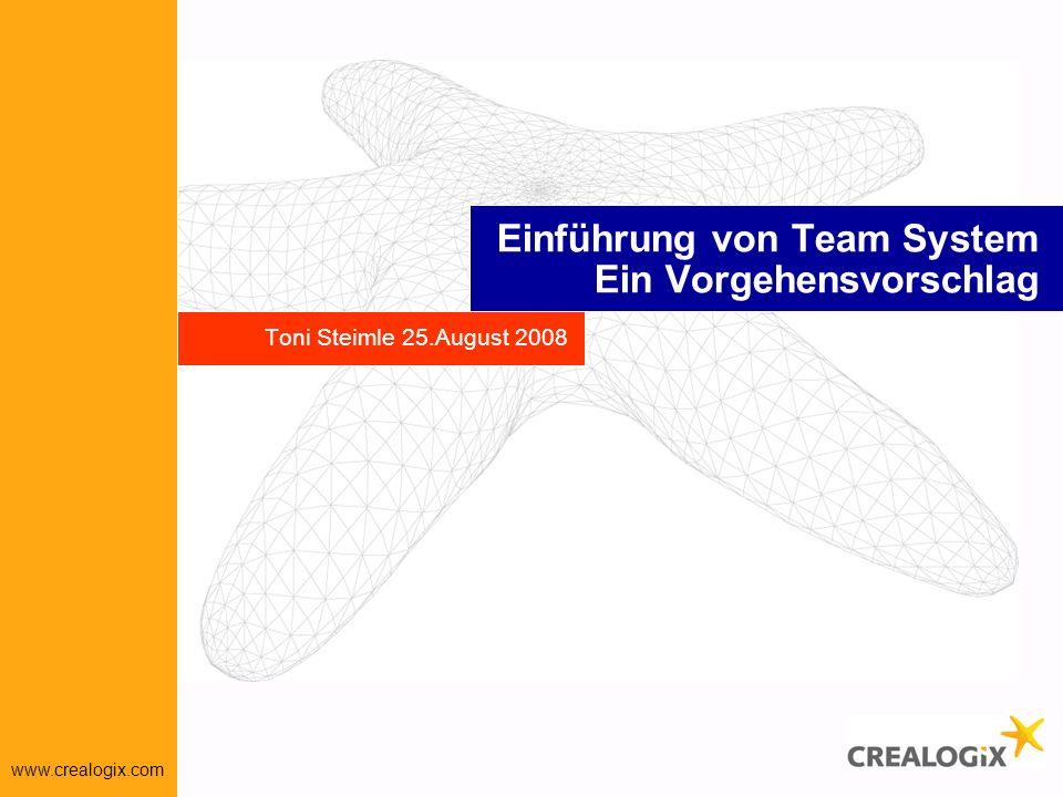 www.crealogix.com Einführung von Team System Ein Vorgehensvorschlag Toni Steimle 25.August 2008