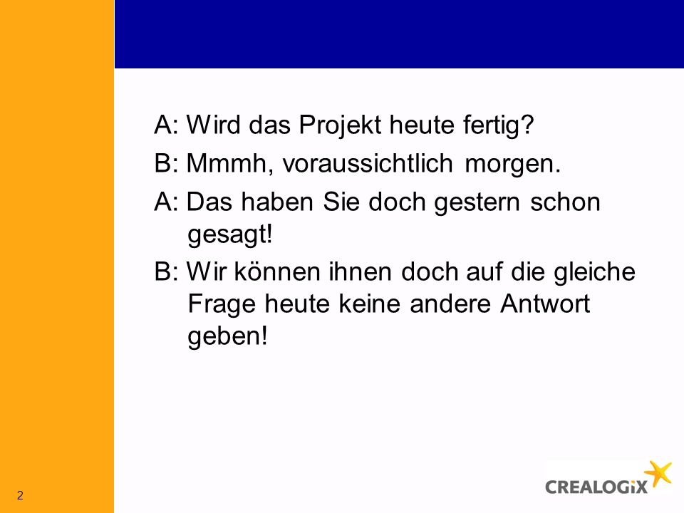2 A: Wird das Projekt heute fertig.B: Mmmh, voraussichtlich morgen.