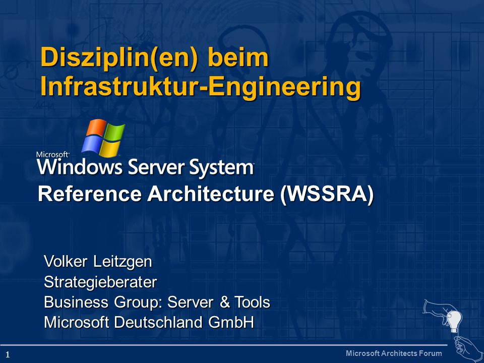 Microsoft Architects Forum 1 Disziplin(en) beim Infrastruktur-Engineering Reference Architecture (WSSRA) Volker Leitzgen Strategieberater Business Gro
