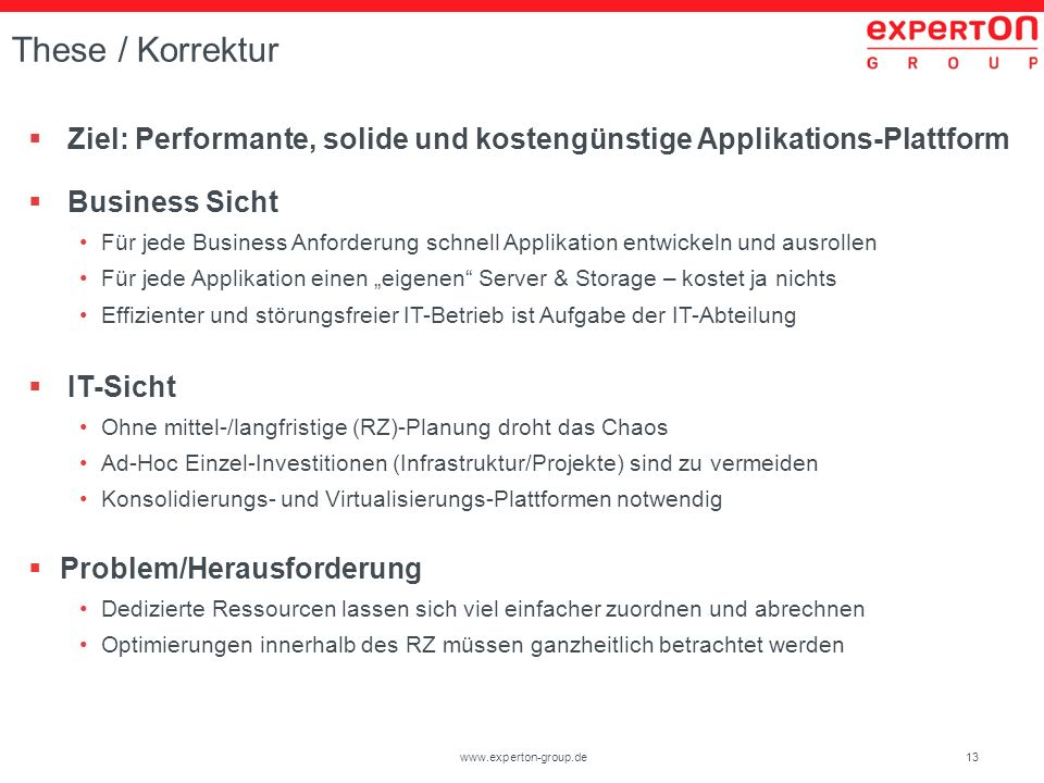 13www.experton-group.de These / Korrektur Ziel: Performante, solide und kostengünstige Applikations-Plattform Business Sicht Für jede Business Anforde