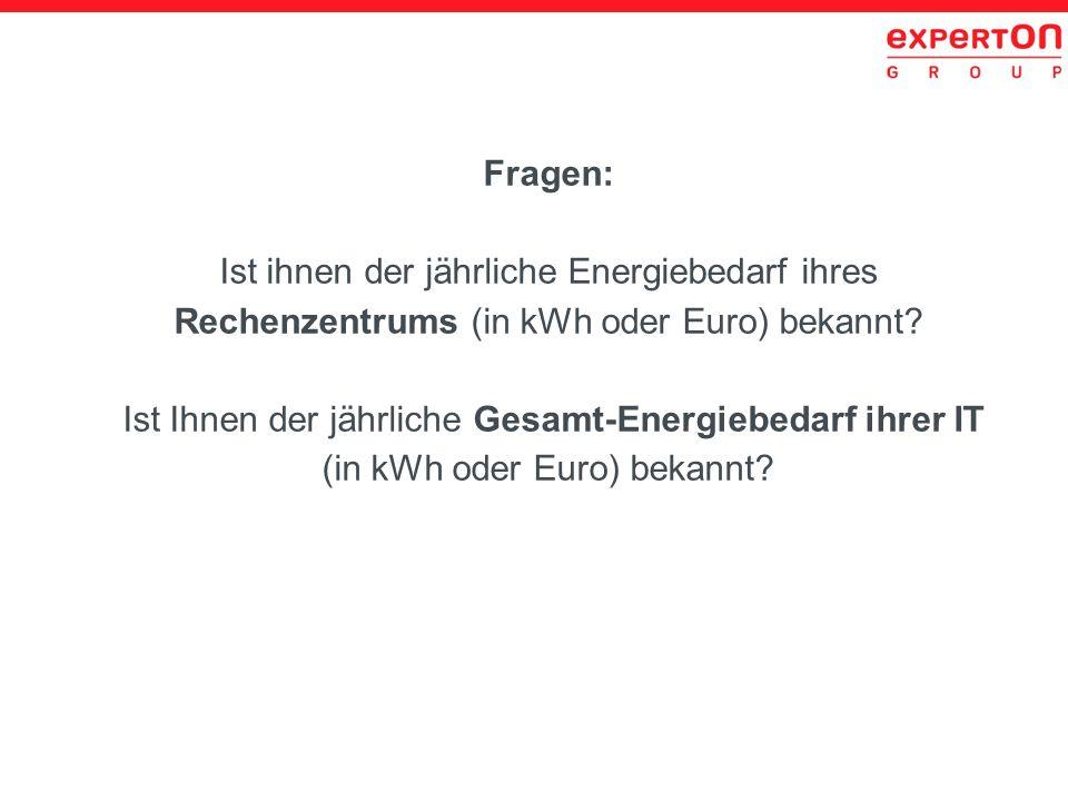 Fragen: Ist ihnen der jährliche Energiebedarf ihres Rechenzentrums (in kWh oder Euro) bekannt? Ist Ihnen der jährliche Gesamt-Energiebedarf ihrer IT (