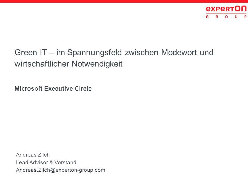 Green IT – im Spannungsfeld zwischen Modewort und wirtschaftlicher Notwendigkeit Microsoft Executive Circle Andreas Zilch Lead Advisor & Vorstand Andr