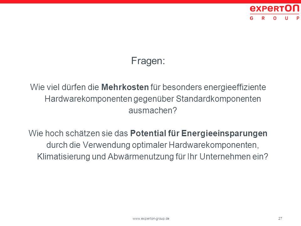 27www.experton-group.de Fragen: Wie viel dürfen die Mehrkosten für besonders energieeffiziente Hardwarekomponenten gegenüber Standardkomponenten ausma