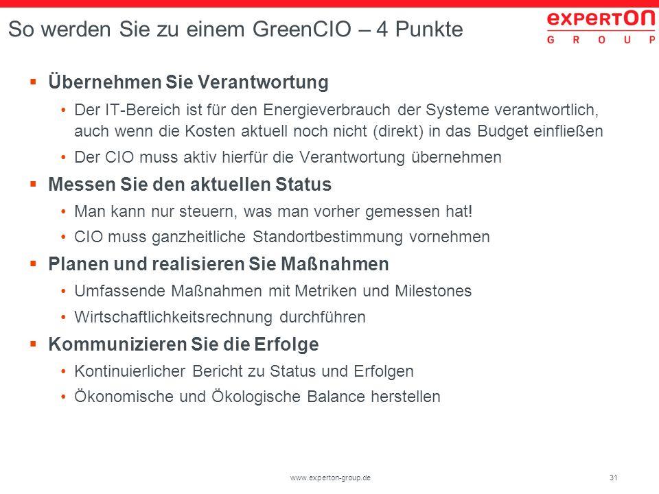 31www.experton-group.de So werden Sie zu einem GreenCIO – 4 Punkte Übernehmen Sie Verantwortung Der IT-Bereich ist für den Energieverbrauch der System