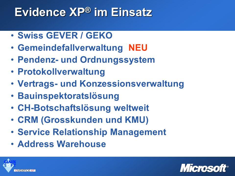 Evidence XP ® im Einsatz Swiss GEVER / GEKO Gemeindefallverwaltung NEU Pendenz- und Ordnungssystem Protokollverwaltung Vertrags- und Konzessionsverwal
