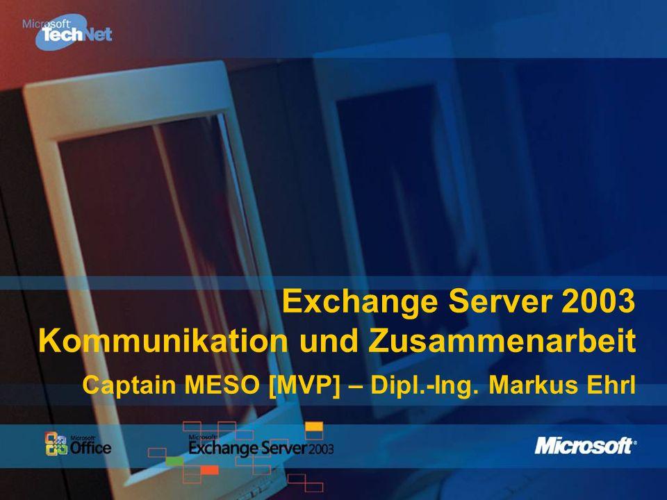 Exchange Server 2003 Kommunikation und Zusammenarbeit Captain MESO [MVP] – Dipl.-Ing.
