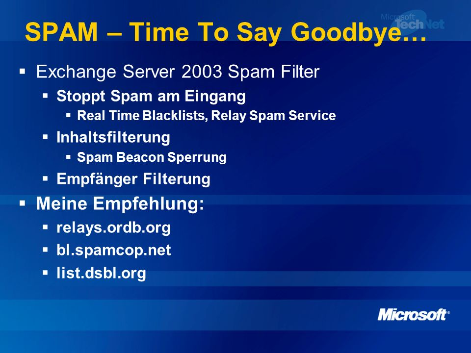 SPAM – Time To Say Goodbye… Exchange Server 2003 Spam Filter Stoppt Spam am Eingang Real Time Blacklists, Relay Spam Service Inhaltsfilterung Spam Bea