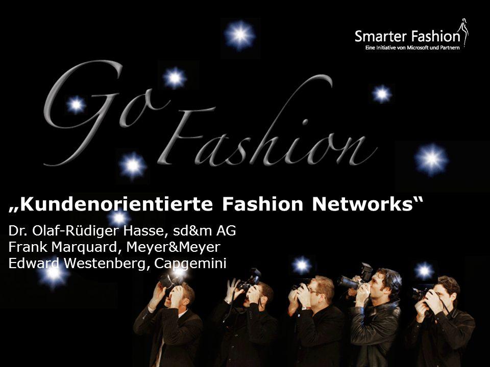 Kundenorientierte Fashion Networks Dr. Olaf-Rüdiger Hasse, sd&m AG Frank Marquard, Meyer&Meyer Edward Westenberg, Capgemini