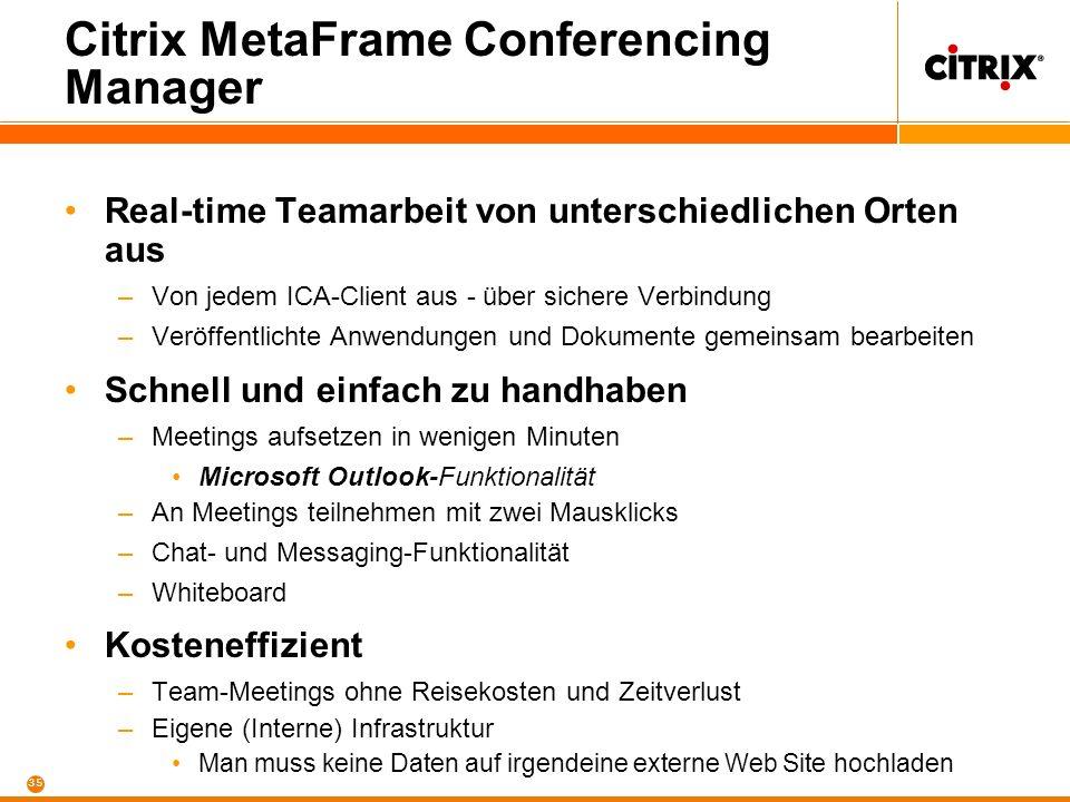 34 Citrix MetaFrame Conferencing Manager Businessmeetings –Schnell und einfach Meetings koordinieren –Effizient die Teilnehmer organisieren –Inhalt so