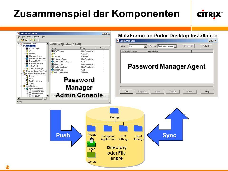 42 Komponenten Drei primäre Komponenten: Password Manager Agent Admin Console Enterprise Directory Service / Netzwerk File Shares