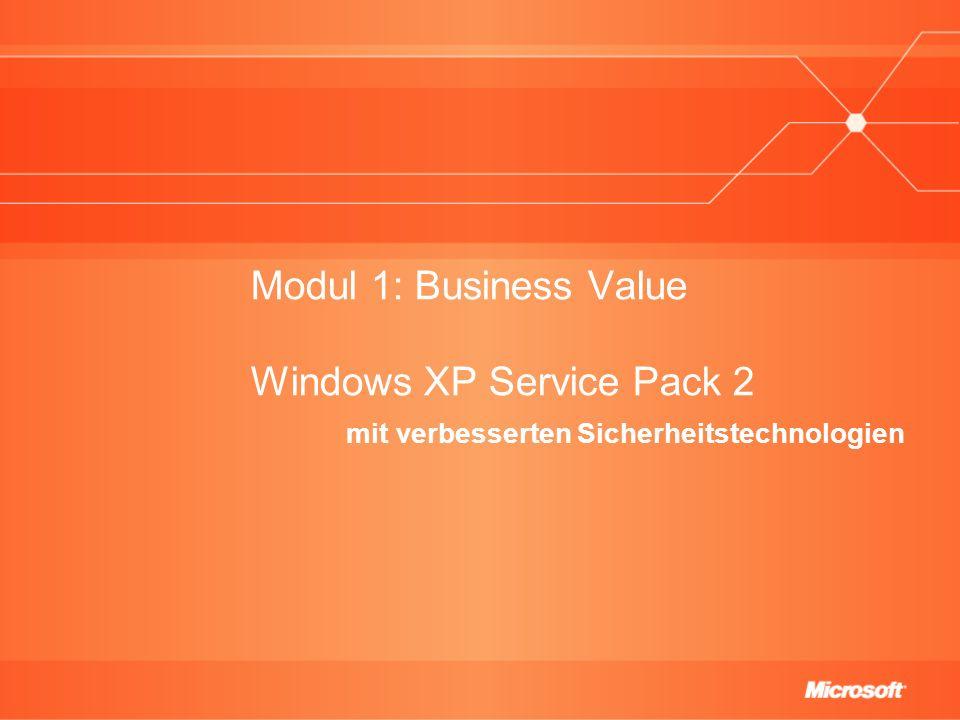 Modul 1: Business Value Windows XP Service Pack 2 mit verbesserten Sicherheitstechnologien